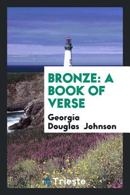 Bronze: A Book of Verse - Johnson, Georgia Douglas