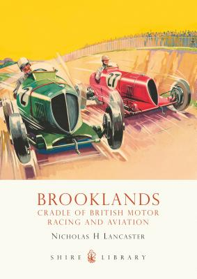 Brooklands: Cradle of British Motor Racing and Aviation - Lancaster, Nicholas H