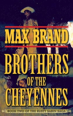 Brother of the Cheyennes: Book Two of the Rusty Sabin Saga - Brand, Max