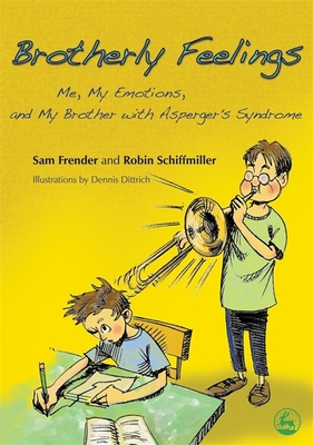 Brotherly Feelings: Me, My Emotions, and My Brother with Asperger's Syndrome - Frender, Sam, and Schiffmiller, Robin