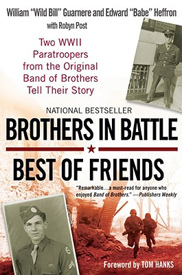 Brothers in Battle, Best of Friends: Two WWII Paratroopers from the Original Band of Brothers Tell Their Story - Guarnere, William, and Heffron, Edward, and Post, Robyn