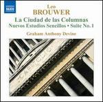 Brouwer: La Ciudad de las Columnas; Nuevos Estudios Sencillos; Suite No. 1