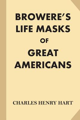 Browere's Life Masks of Great Americans - Hart, Charles Henry