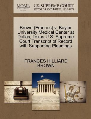 Brown (Frances) V. Baylor University Medical Center at Dallas, Texas U.S. Supreme Court Transcript of Record with Supporting Pleadings - Brown, Frances Hilliard
