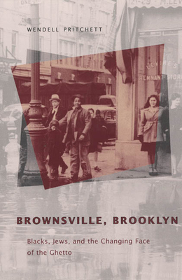 Brownsville, Brooklyn: Blacks, Jews, and the Changing Face of the Ghetto - Pritchett, Wendell E