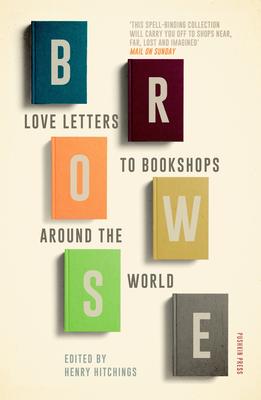 Browse: Love Letters to Bookshops Around the World - Smith, Ali, and Li, Yiyun, and Mishra, Pankaj