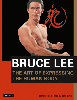 Bruce Lee the Art of Expressing the Human Body - Lee, Bruce, and Little, John (Editor)