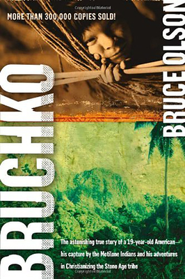 Bruchko: The Astonishing True Story of a 19 Year Old American, His Capture by the Motilone Indians and His Adventures in Christianizing the Stone Age Tribe. - Olson, Bruce