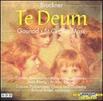 Bruckner: Te Deum; Gounod: St. Cecilia Mass