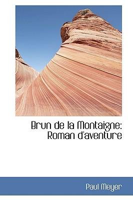 Brun de La Montaigne: Roman D'Aventure - Meyer, Paul