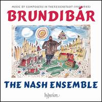 Brundibar: Music by the Composers in Theresienstadt - Christopher Brannick (percussion); Lawrence Power (viola); Nash Ensemble; Paul Watkins (cello); Stephanie Gonley (violin)