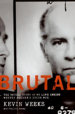 Brutal: The Untold Story of My Life Inside Whitey Bulger's Irish Mob - Weeks, Kevin, and Karas, Phyllis