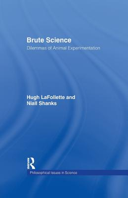 Brute Science: Dilemmas of Animal Experimentation - LaFollette, Hugh, and Shanks, Niall