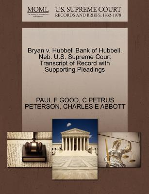 Bryan V. Hubbell Bank of Hubbell, NEB. U.S. Supreme Court Transcript of Record with Supporting Pleadings - Good, Paul F, and Peterson, C Petrus, and Abbott, Charles E
