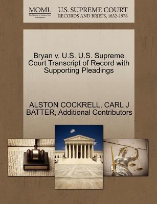 Bryan V. U.S. U.S. Supreme Court Transcript of Record with Supporting Pleadings - Cockrell, Alston, and Batter, Carl J, and Additional Contributors