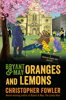 Bryant & May: Oranges and Lemons: A Peculiar Crimes Unit Mystery - Fowler, Christopher