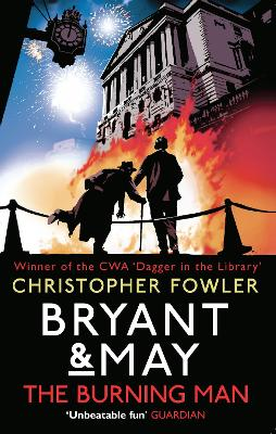 Bryant & May - The Burning Man: (Bryant & May 12) - Fowler, Christopher