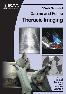 BSAVA Manual of Canine and Feline Thoracic Imaging - Schwarz, Tobias (Editor), and Johnson, Victoria (Editor)