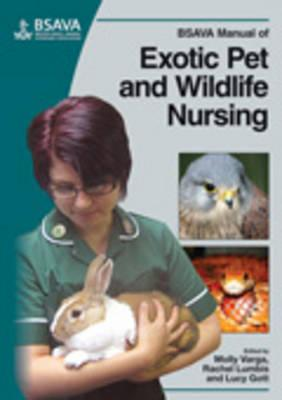 BSAVA Manual of Exotic Pet and Wildlife Nursing - Varga, Molly (Editor), and Lumbis, Rachel (Editor), and Gott, Lucy (Editor)