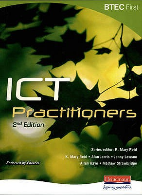 BTEC First for ICT Practitioners - Reid, K.Mary (Editor), and Jarvis, Alan (Editor), and Strawbridge, Matthew (Editor)