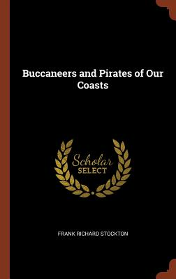 Buccaneers and Pirates of Our Coasts - Stockton, Frank Richard
