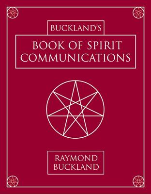 Buckland's Book of Spirit Communications - Buckland, Raymond