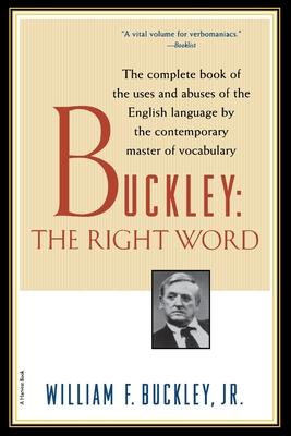 Buckley: The Right Word - Buckley, William F, Jr.