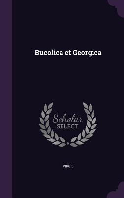 Bucolica Et Georgica - Virgil, Virgil
