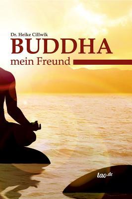Buddha, Mein Freund - Dr Cillwik, Heike