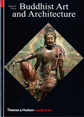 Buddhist Art and Architecture Buddhist Art and Architecture - Fisher, Robert E