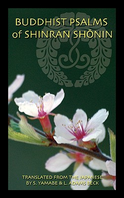 Buddhist Psalms of Shinran Sh Nin - Shnin, Shinran, and Yamabe, S (Translated by), and Beck, L Adams (Translated by)