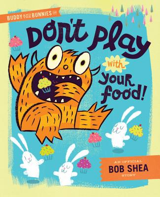 Buddy and the Bunnies in Don't Play with Your Food! - Shea, Bob