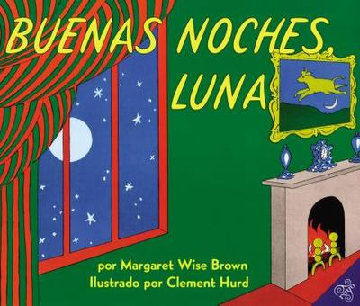 Buenas Noches, Luna: Goodnight Moon (Spanish Edition) - Brown, Margaret Wise, and Hurd, Clement (Illustrator)
