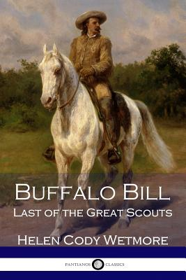 Buffalo Bill: Last of the Great Scouts - Wetmore, Helen Cody