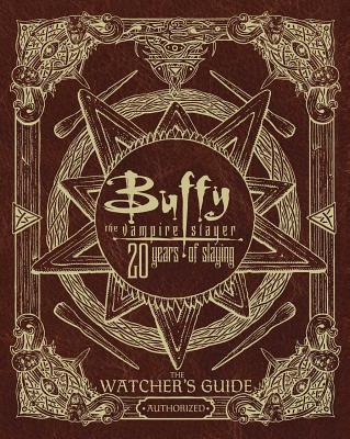 Buffy the Vampire Slayer 20 Years of Slaying: The Watcher's Guide Authorized - Golden, Christopher