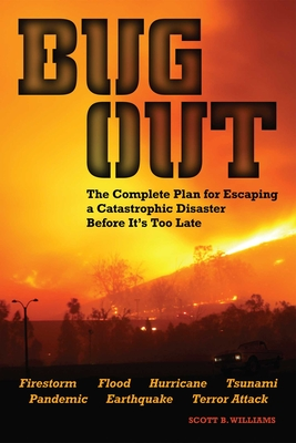 Bug Out: The Complete Plan for Escaping a Catastrophic Disaster Before It's Too Late - Williams, Scott B
