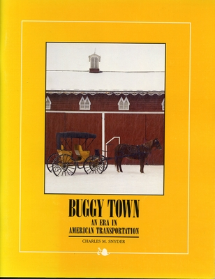 Buggy Town: An Era in American Transportation - Snyder, Charles M