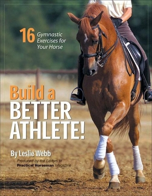 Build a Better Athlete!: 16 Gymnastic Exercises for Your Horse - Webb, Leslie