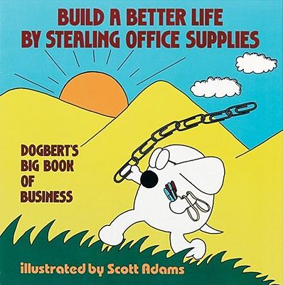 Build a Better Life by Stealing Office Supplies - Adams, Scott