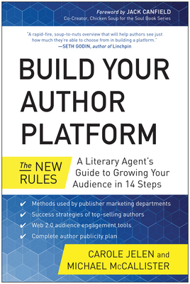 Build Your Author Platform: The New Rules: A Literary Agent's Guide to Growing Your Audience in 14 Steps - Jelen, Carole, and McCallister, Michael