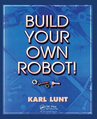 Build Your Own Robot! - Lunt, Karl