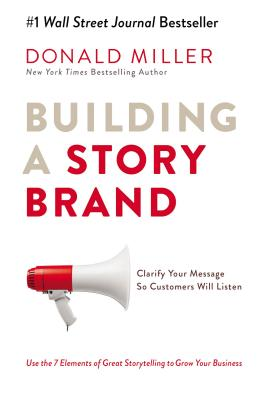 Building a Storybrand: Clarify Your Message So Customers Will Listen - Miller, Donald