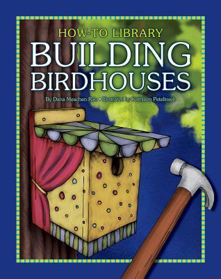 Building Birdhouses - Rau, Dana Meachen