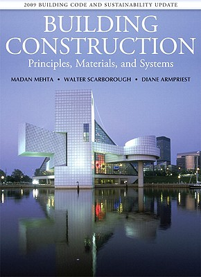 Building Construction: Principles, Materials, & Systems 2009 Update - Mehta, Madan L, and Scarborough, Walter, and Armpriest, Diane