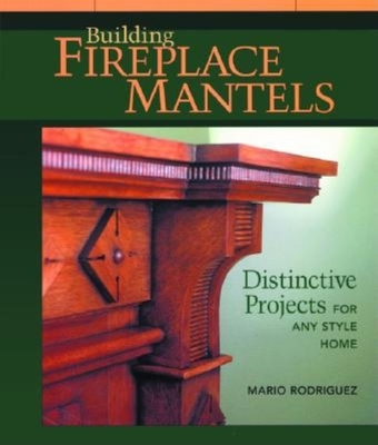 Building Fireplace Mantels - Rodriguez, Mario