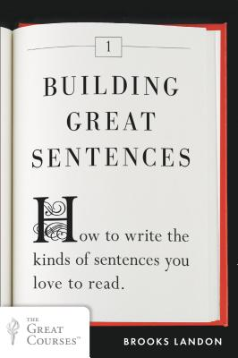 Building Great Sentences: How to Write the Kinds of Sentences You Love to Read - Landon, Brooks