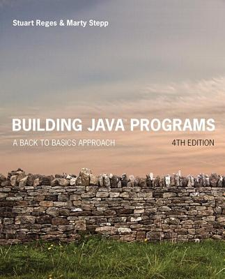 Building Java Programs: A Back to Basics Approach - Reges, Stuart, and Stepp, Marty