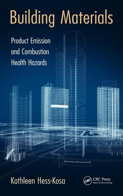 Building Materials: Product Emission and Combustion Health Hazards - Hess-Kosa, Kathleen
