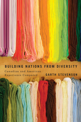 Building Nations from Diversity: Canadian and American Experience Compared - Stevenson, Garth