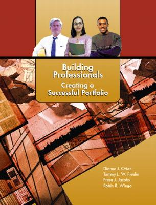 Building Professionals: Creating a Successful Portfolio - Orton, Diane J, and Freelin, Tammy L W, and Jacobs, Fresa J